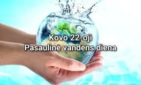 Kovo 22–oji Pasaulinė vandens diena.